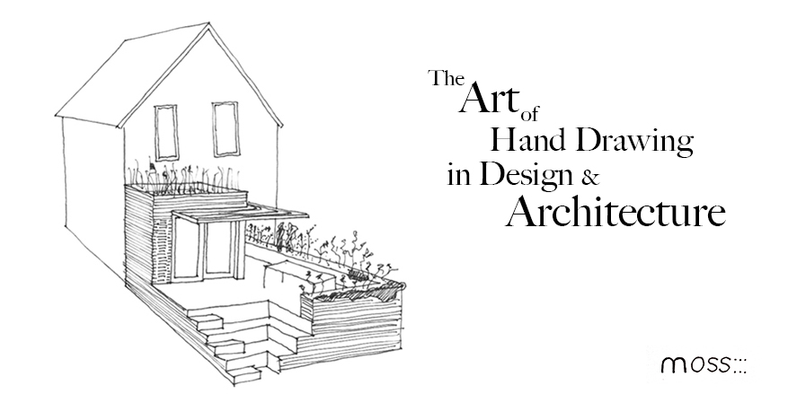 Hand Drawing In Architecture How We Use It Moss Design